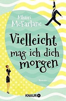 Cover - McFarlane, Mhairi - Vieleicht mag ich die morgen - Knaur