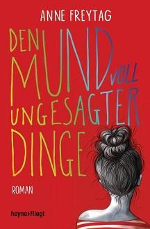 Cover - Freytag, Anne - Den Mund voll ungesagter Dinge - Heyne fliegt
