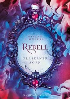 Cover - Hüberli, Mirjam H. - Der Rebell 1 - Gläserner Zorn - Drachenmond