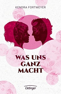 Cover - Fortmeyer, Kendra - Was uns ganz macht - Oetinger
