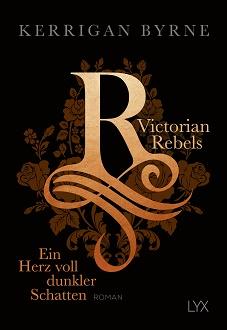 Cover - Byrne, Kerrigan - Victorian Rebels 2 - Ein Herz voll dunkler Schatten - LYX