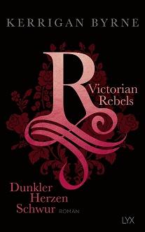Cover - Byrne, Kerrigan - Victorian Rebels 3 - Dunkler Herzen Schwur - LYX