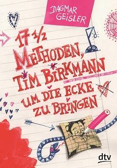 Cover - Geisler, Dagmar - Siebzehneinhalb Methoden, Tim Birkmann um die Ecke zu bringen - dtv