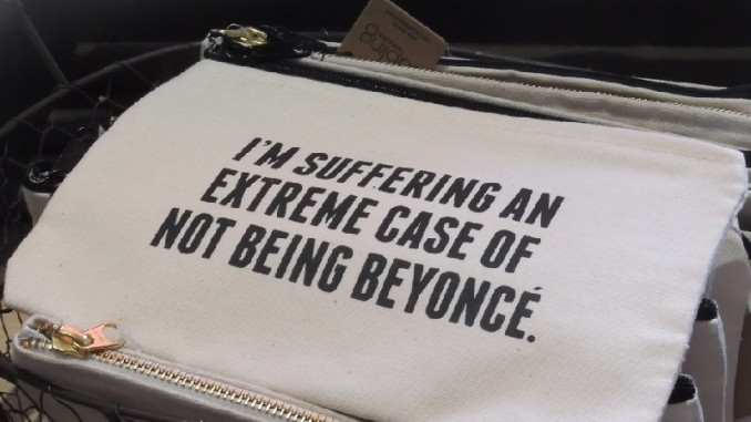 Slogan - I'm suffering an extreme case of not being Beyonce