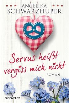 Cover - Schwarzhuber, Angelika - Servus heißt vergiss mich nicht - Blanvalet